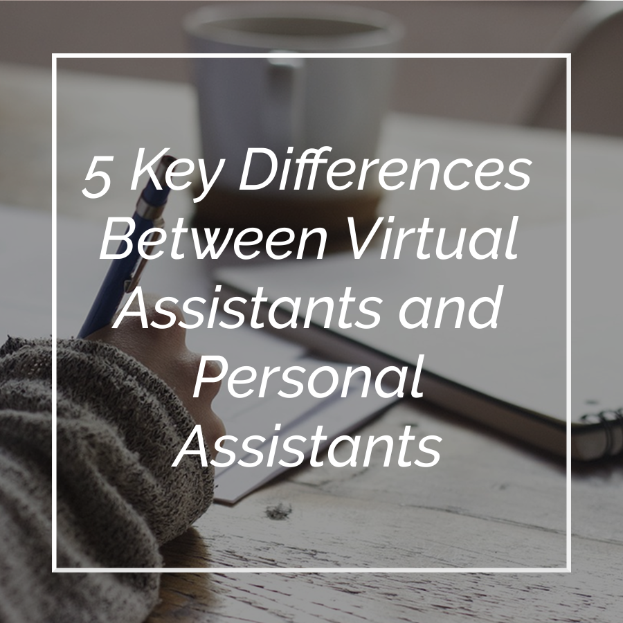 5 Key Differences Between Virtual Assistants and Personal Assistants