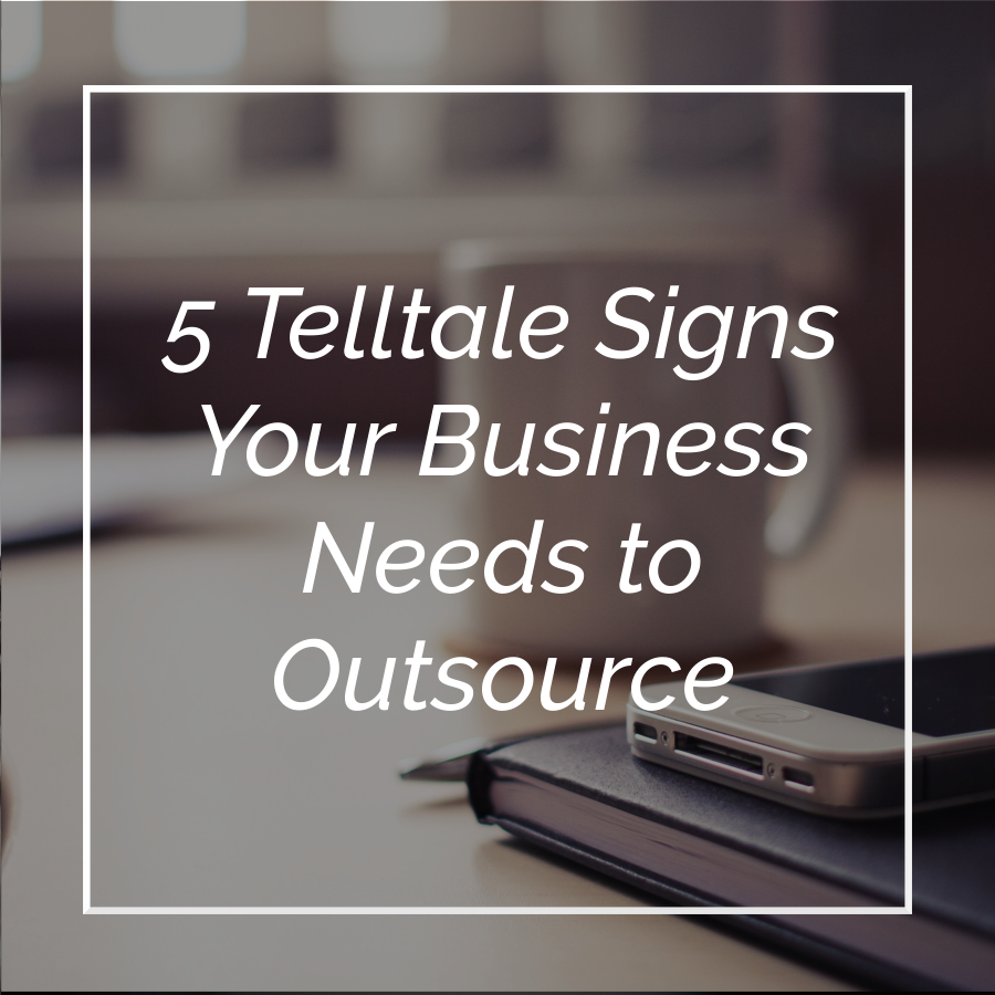 5 Telltale Signs Your Business Needs to Outsource