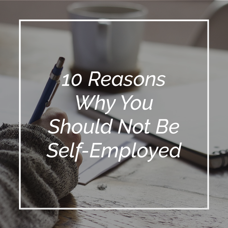 10 Reasons You Should Not Be Self-Employed