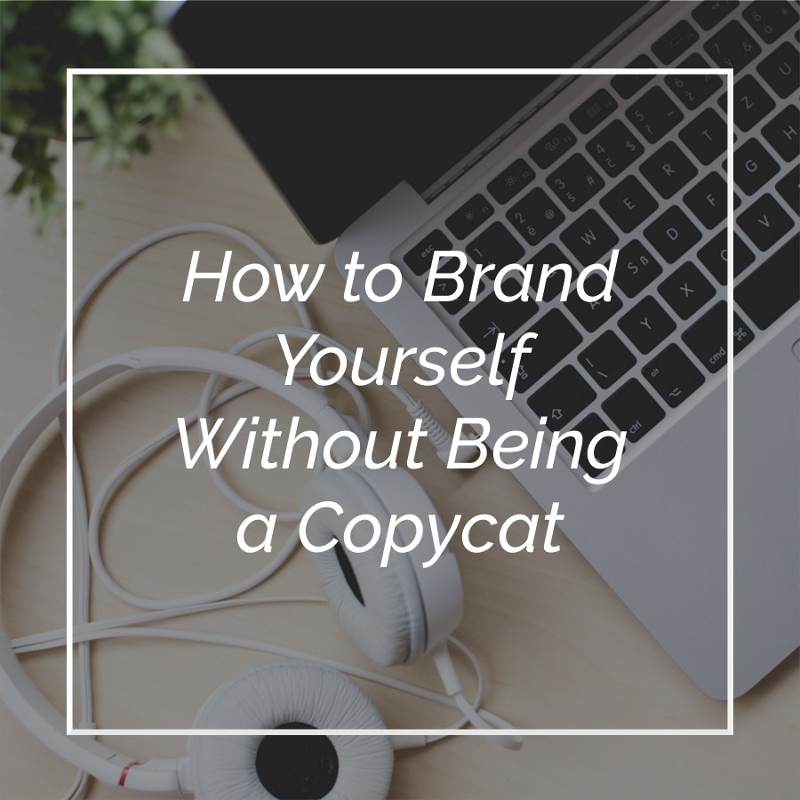 How to Brand Yourself Without Being a Copycat