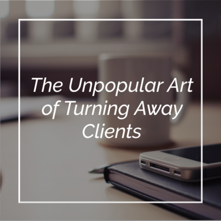 The Unpopular Art of Turning Away Clients