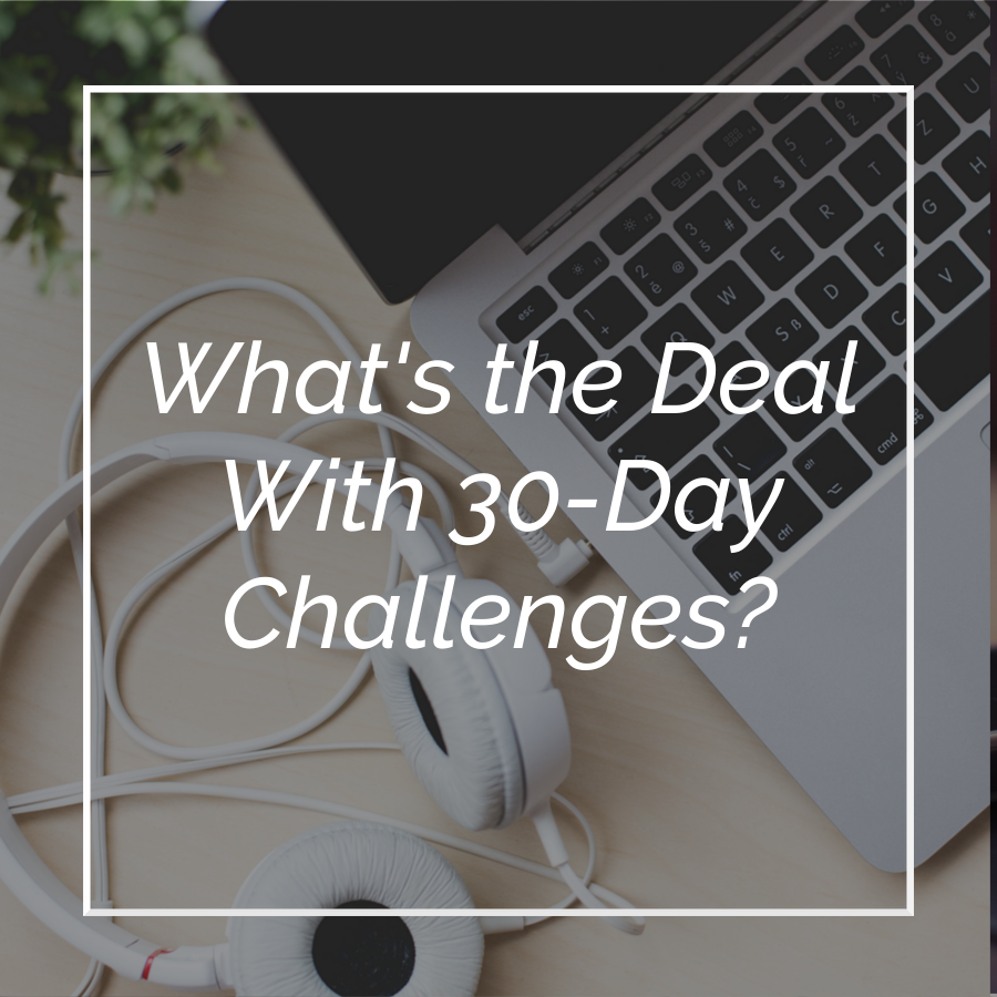 What's the Deal With 30-Day Challenges?
