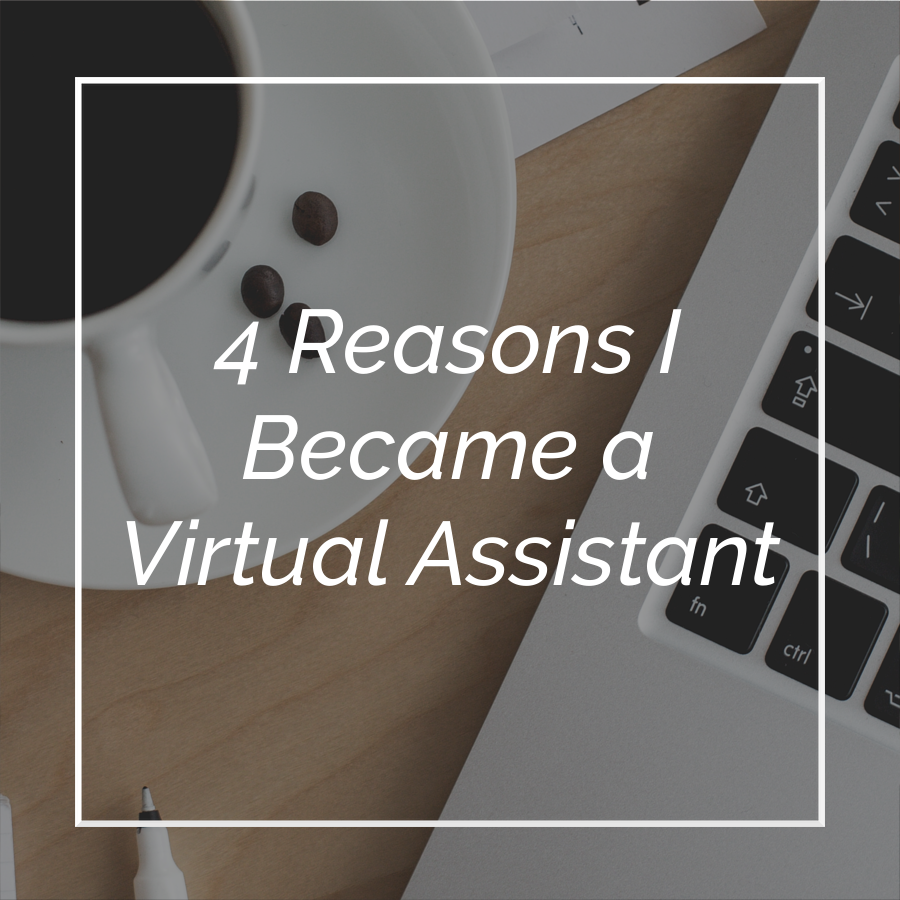4 Reasons I Became a Virtual Assistant