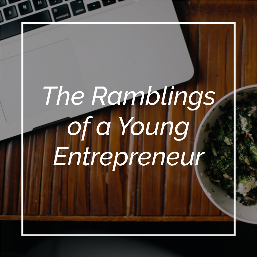 The Ramblings of a Young Entrepreneur